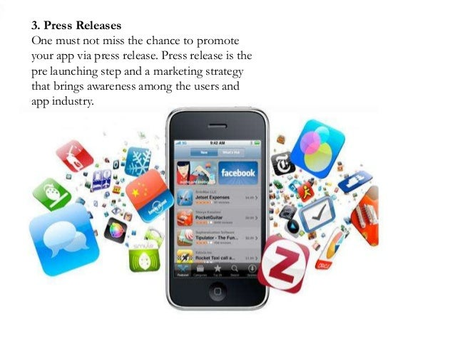 3. Press ReleasesOne must not miss the chance to promoteyour app via press release. Press release is thepre launching step...