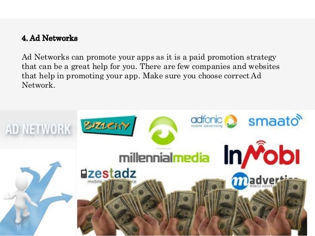4. Ad NetworksAd Networks can promote your apps as it is a paid promotion strategythat can be a great help for you. There ...