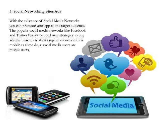 5. Social Networking Sites AdsWith the existence of Social Media Networksyou can promote your app to the target audience.T...