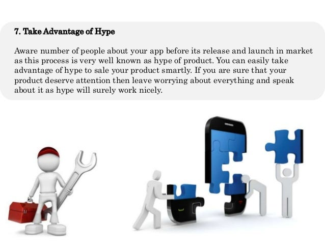 7. Take Advantage of HypeAware number of people about your app before its release and launch in marketas this process is v...