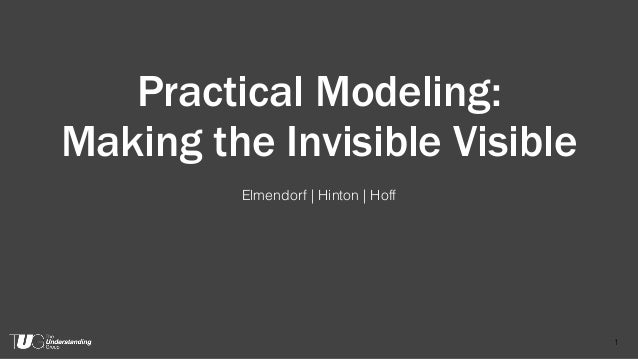 Practical Modeling: Making the Invisible Visible Elmendorf | Hinton | Hoff 1