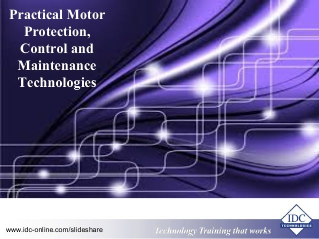 Practical Motor  Protection,  Control and  Maintenance  Technologies  Technology www.idc-online.com/slideshare Technology ...