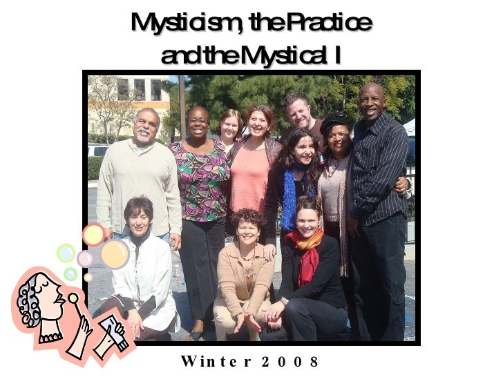 Mysticism, the Practice  and the Mystical I Winter 2008