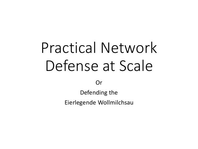 Practical Network Defense at Scale Or Defending the Eierlegende Wollmilchsau