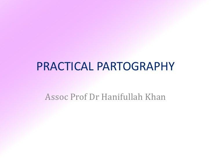 PRACTICAL PARTOGRAPHY Assoc Prof Dr Hanifullah Khan