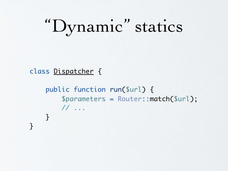 """""""Dynamic"""" statics class Dispatcher {      public $router = 'Router';      public function run($url) {         $router = $t..."""