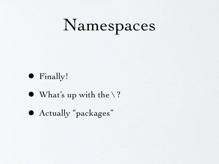 Namespaces namespace foobar;  class MyClass {     // ... }   $class = new foobarMyClass();  // -- or --  use foobarMyClass...