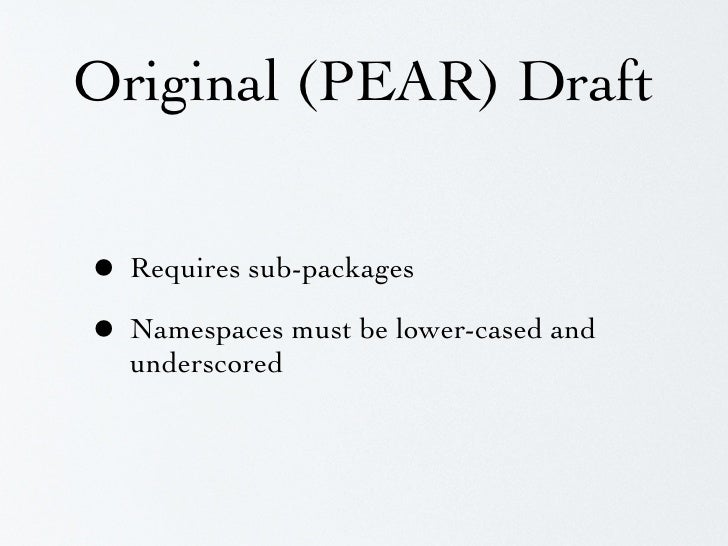 Original (PEAR) Draft  • LithiumCore: ? • lithiumcore: Obviously a namespace • Sub-packages promote reuse outside   vendor...