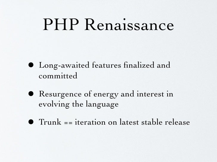 PHP Renaissance  • Long-awaited features finalized and    committed  • Resurgence of energy and interest in    evolving the...