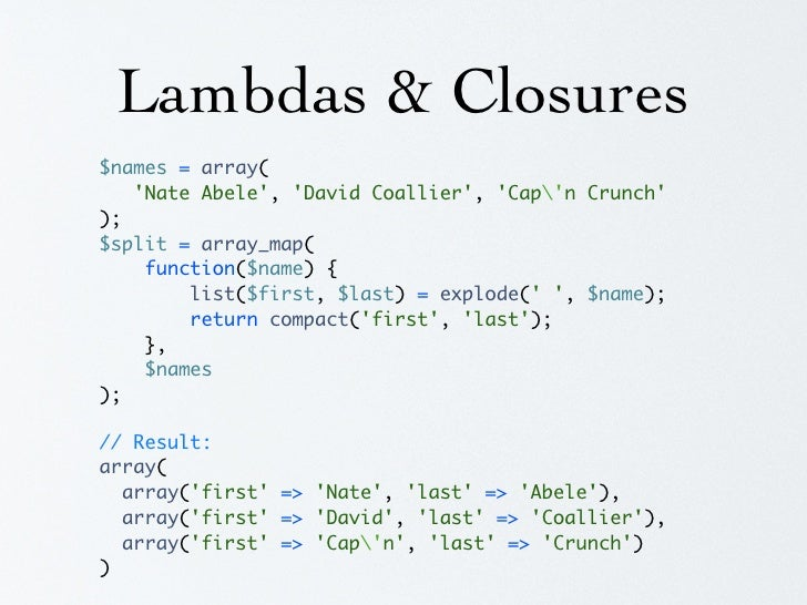 Lambdas & Closures $names = array('Nate Abele', 'David Coallier', /* ... */); $filter = array('Nate', 'David');  $mapper =...