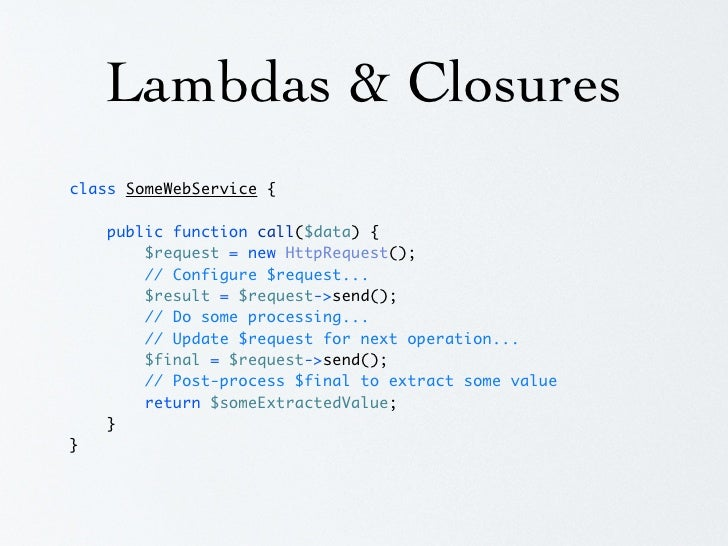 Lambdas & Closures class SomeWebService {      public function call($data, $pre = null, $post = null) {         $request =...