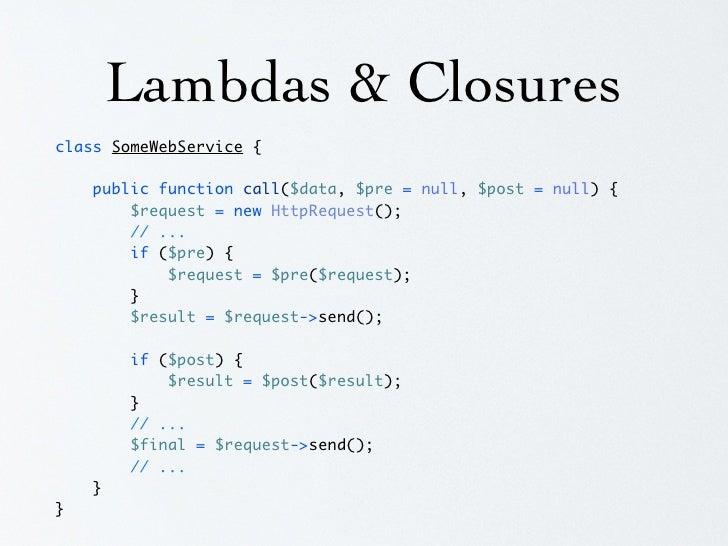 Lambdas & Closures class Database {      public $callThisOnEveryRead;      public function read($query) {         if ($cal...