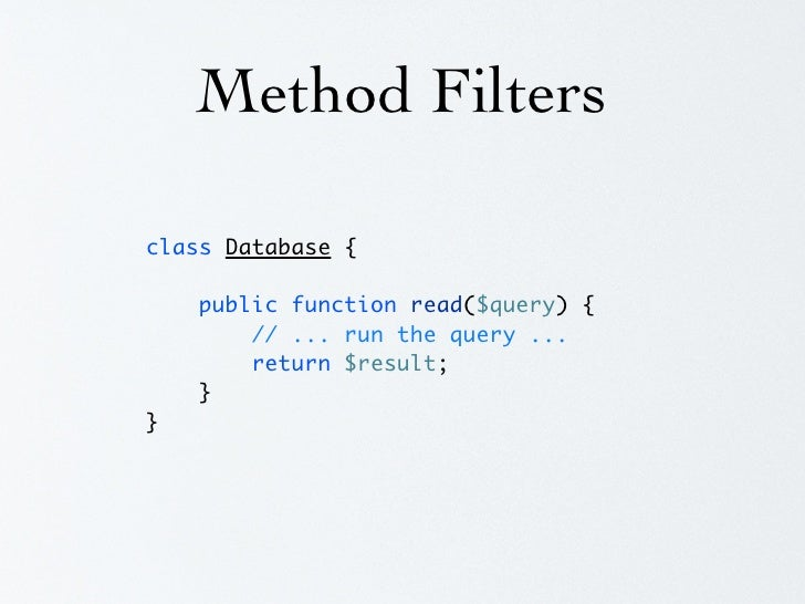 Method Filters  class Database {      public function read($query) {         $method = function() {             // ... run...