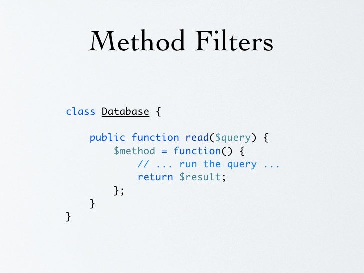 Method Filters  class Database {      public function read($query) {         $method = function($query) {             // ....