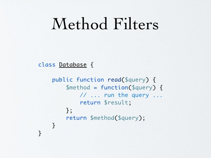 Method Filters  class Database extends lithiumcoreObject {      public function read($query) {         $method = function(...