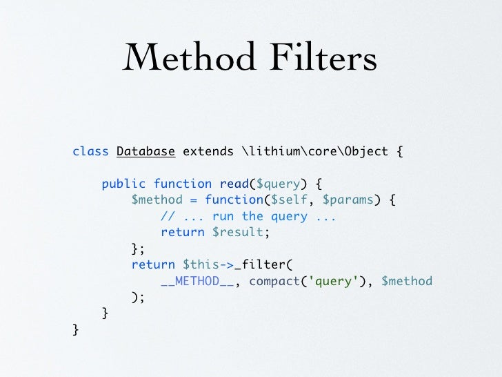Method Filters $database = new Database($connectionDetails);  $database->applyFilter('read', function($self, $params, $cha...