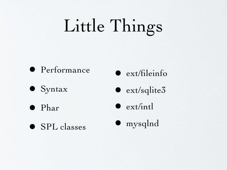 Big Things  • Late static binding • Namespaces • Lambdas / closures