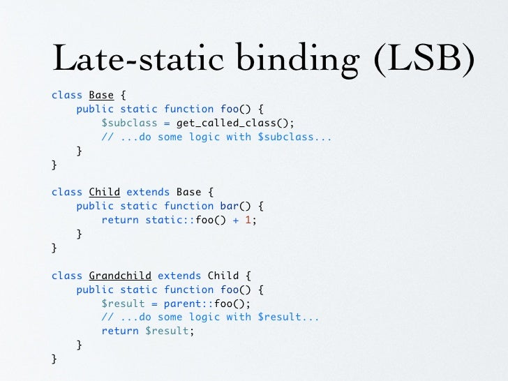 Late-static binding (LSB) •   static::   ~= $this->  •   get_called_class() -    the subclass that     invoked the method ...