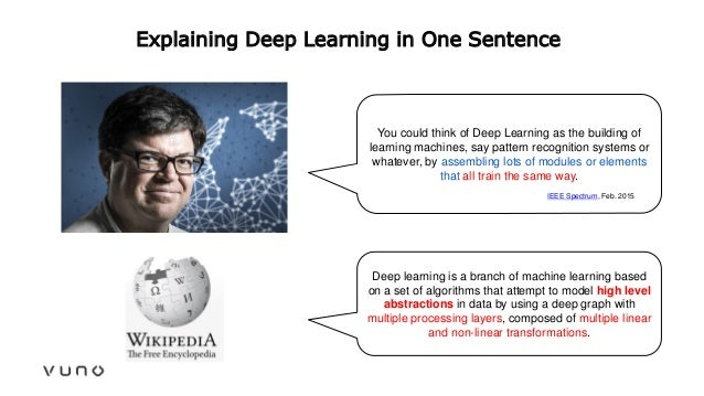 Explaining Deep Learning in One Sentence You could think of Deep Learning as the building of learning machines, say patter...