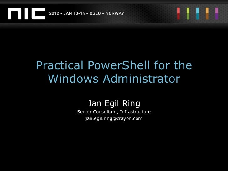 Practical PowerShell for the  Windows Administrator           Jan Egil Ring       Senior Consultant, Infrastructure       ...
