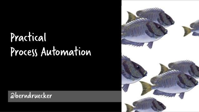 Practical Process Automation @berndruecker