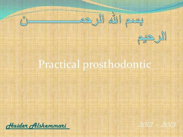 Practical prosthodontic  Haider Alshemmari  2012 - 2013