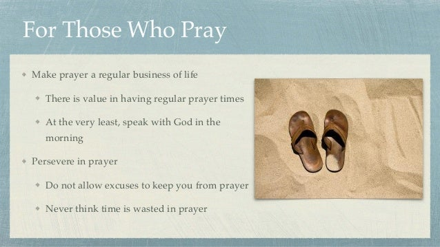 For Those Who Pray Make prayer a regular business of life There is value in having regular prayer times At the very least,...