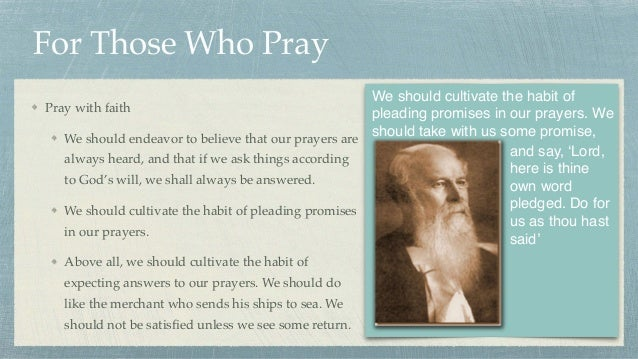 For Those Who Pray Pray with faith We should endeavor to believe that our prayers are always heard, and that if we ask thi...