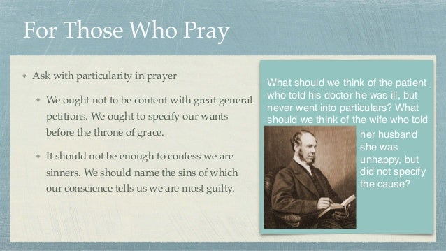 For Those Who Pray Ask with particularity in prayer We ought not to be content with great general petitions. We ought to s...