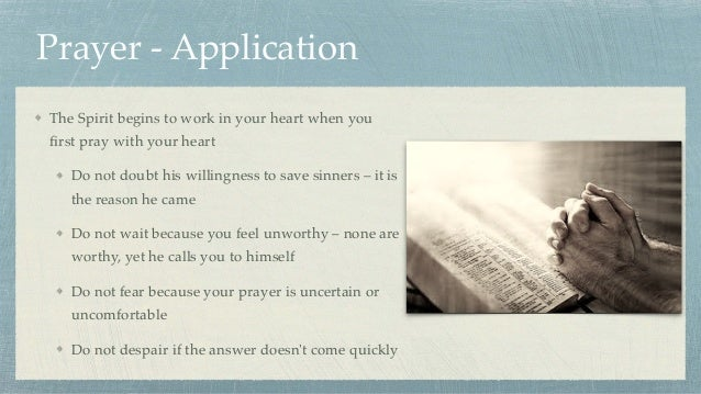 Prayer - Application The Spirit begins to work in your heart when you first pray with your heart Do not doubt his willingne...