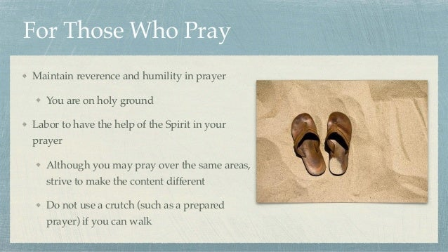For Those Who Pray Maintain reverence and humility in prayer You are on holy ground Labor to have the help of the Spirit i...