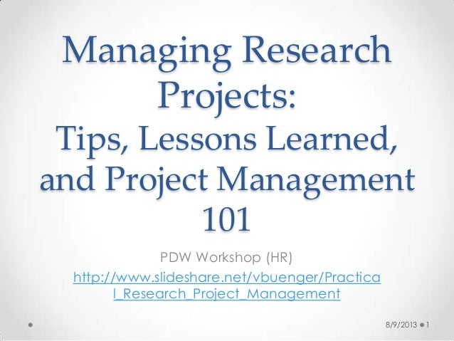Managing Research Projects: Tips, Lessons Learned, and Project Management 101 PDW Workshop (HR) http://www.slideshare.net/...