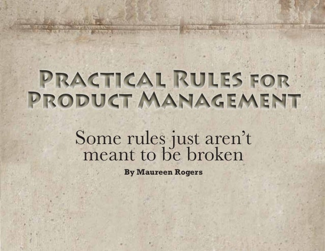Practical Rules forProduct ManagementPractical Rules forProduct ManagementSome rules just aren'tmeant to be brokenBy Maure...