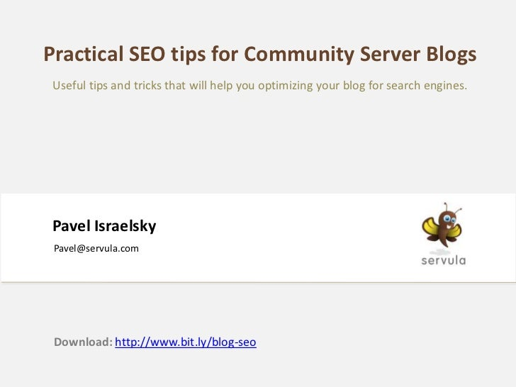 Practical SEO tips for Community Server Blogs Useful tips and tricks that will help you optimizing your blog for search en...