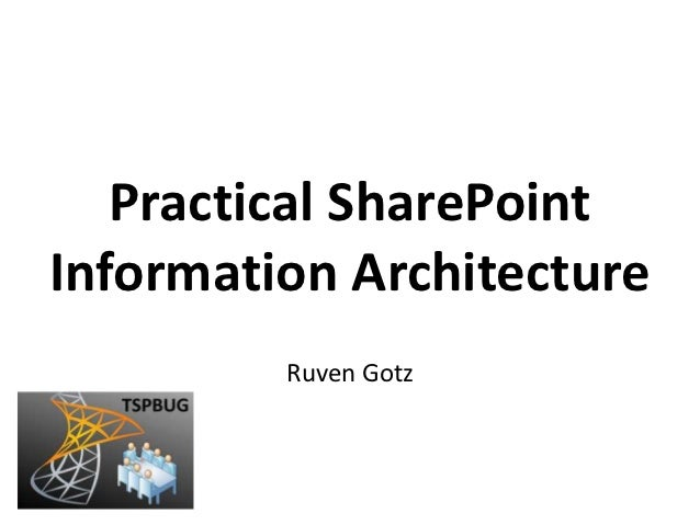 Practical SharePointInformation Architecture         Ruven Gotz