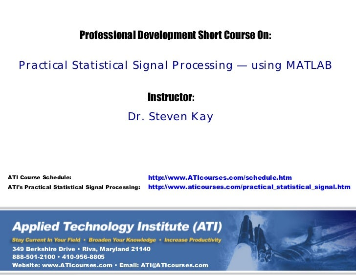 Professional Development Short Course On:   Practical Statistical Signal Processing — using MATLAB                        ...