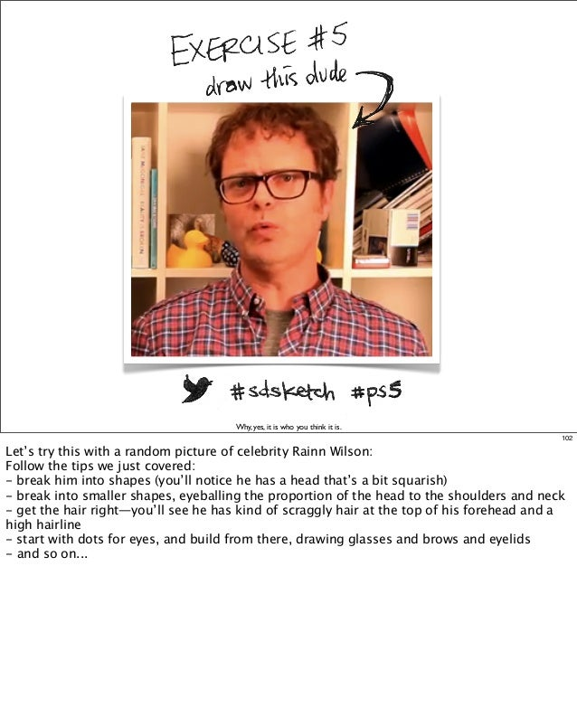 Why, yes, it is who you think it is. 102  Let's try this with a random picture of celebrity Rainn Wilson: Follow the tips ...