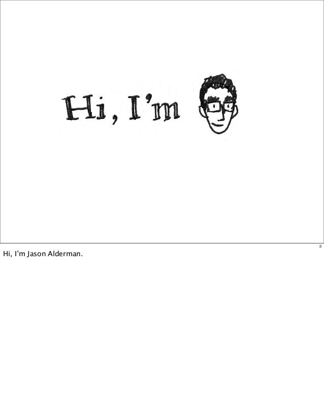 2  Hi, I'm Jason Alderman.