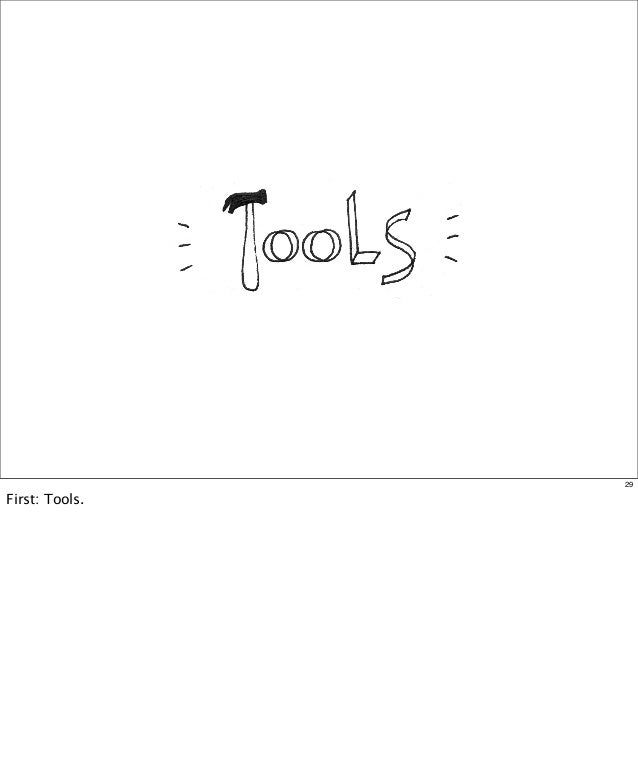 29  First: Tools.