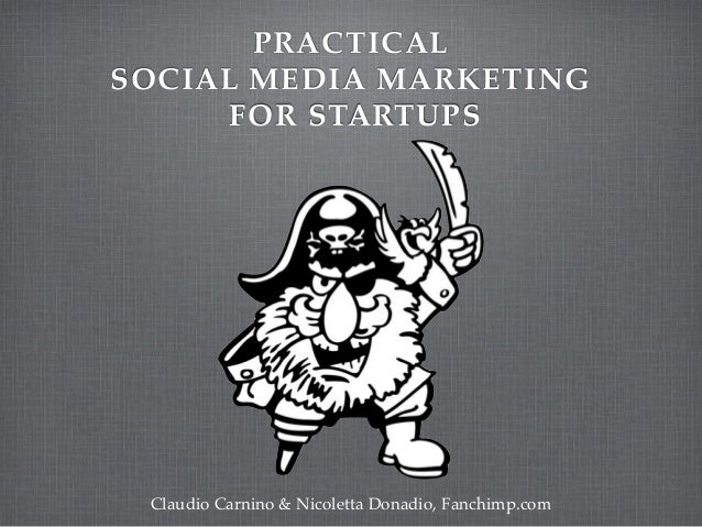 PRACTICAL ! SOCIAL MEDIA MARKETING! FOR STARTUPS Claudio Carnino & Nicoletta Donadio, Fanchimp.com