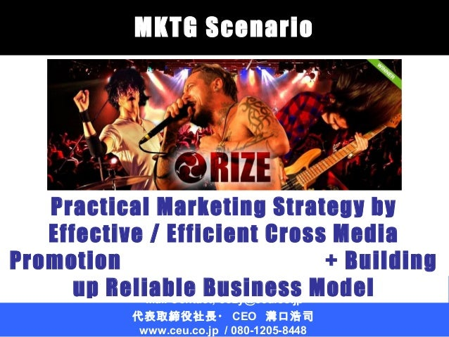 MKTG Scenario  Practical Marketing Strategy by Effective / Efficient Cross Media Promotion + Building C.E.United, Kwasaki,...
