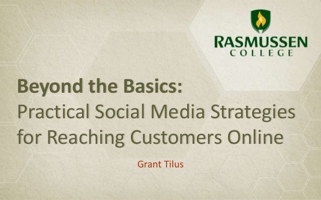 Beyond the Basics:Practical Social Media Strategiesfor Reaching Customers Online              Grant Tilus