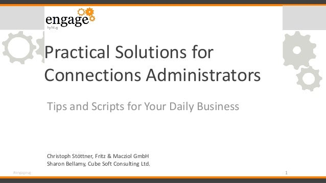 Practical Solutions for Connections Administrators Tips and Scripts for Your Daily Business 1#engageug Christoph Stöttner,...