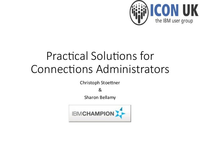 Prac%cal Solu%ons for  Connec%ons Administrators  Christoph  Stoe,ner  &  Sharon  Bellamy