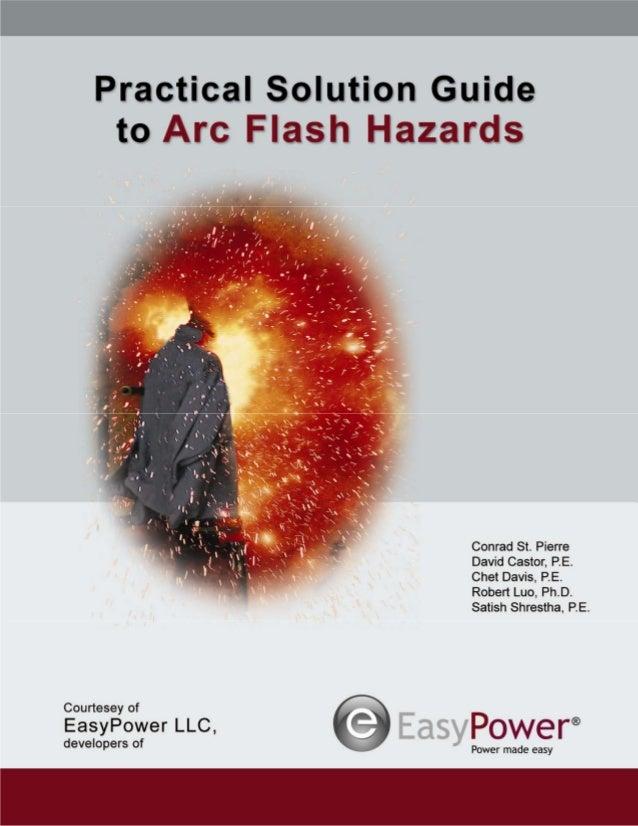 Practical Solution Guide to Arc Flash Hazards  Conrad St. Pierre David Castor, P.E. Chet Davis, P.E. Robert Luo, PhD Satis...