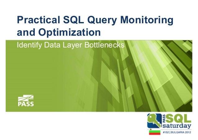 Practical SQL Query Monitoring  and Optimization  Identify Data Layer Bottlenecks