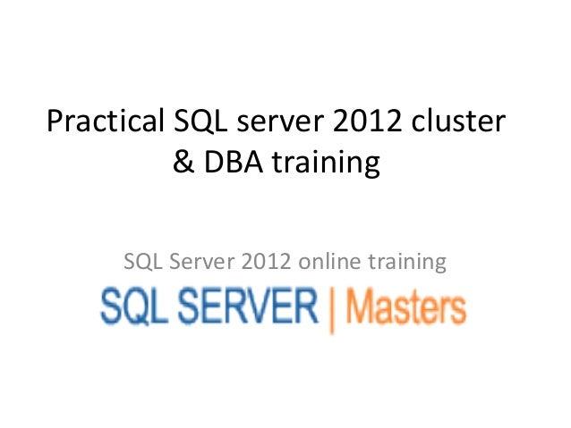 Practical SQL server 2012 cluster          & DBA training     SQL Server 2012 online training