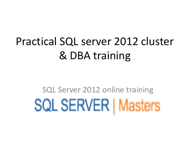 Practical SQL server 2012 cluster          & DBA training     SQL Server 2012 online training