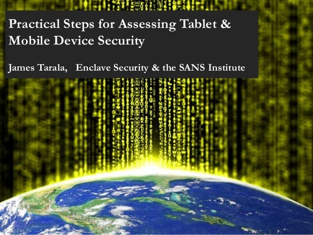 Practical Steps for Assessing Tablet & Mobile Device Security James Tarala, Enclave Security & the SANS Institute