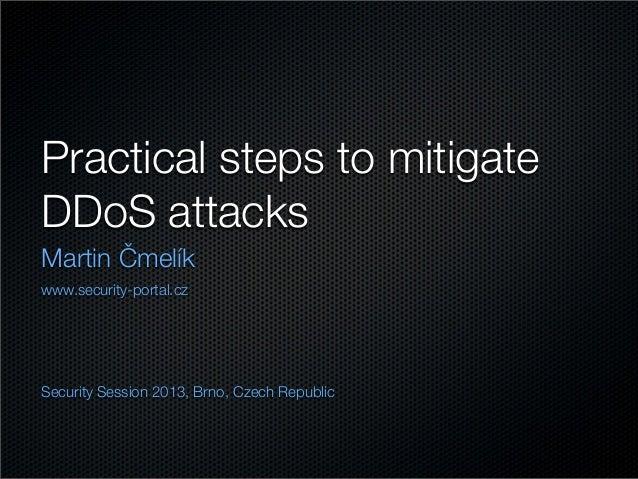 Practical steps to mitigateDDoS attacksMartin Čmelíkwww.security-portal.czSecurity Session 2013, Brno, Czech Republic